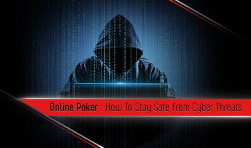 Online Poker: How To Stay Safe From Cyber Threats